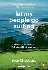 Let My People Go Surfing The Education of a Reluctant Businessman Yvon Chouinard