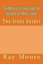 The Myth of Sisyphus and The Stranger by Albert Camus: Two Study Guides, Moore M
