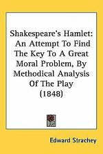Shakespeare's Hamlet : An Attempt to Find the Key to A Great Moral Problem,...