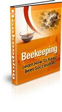 Bee Keeping - Learn How to Keep Bees Successfully - PDF eBook