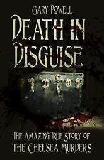 Death in Disguise: The Amazing True Story of the Chelsea Murders, Powell, Gary
