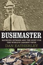 Bushmaster : Raymond Ditmars and the Hunt for the World's Largest Viper by...