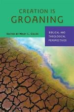 Creation Is Groaning : Biblical and Theological Perspectives by Mary L. Coloe...