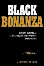 Black Bonanza: Canada's Oil Sands and the Race to Secure North America's Energy