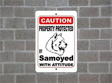 Property protected by Samoyed dog breed with attitude metal sign #B