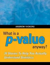 What is a p-value anyway? 34 Stories to Help You Actually Understand Statistics,