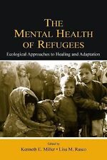 Mental Health of Refugees : Ecological Approaches to Healing and Adaption...