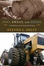 Dirt, Sweat, and Diesel : A Family Farm in the Twenty-First Century by Steven...