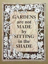 Gardens are not Made by Sitting in the Shade - Tin Metal Wall Sign