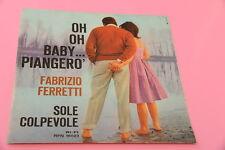"""SOLO COPERTINA FABRIZIO FERRETTI 7"""" OH OH BABY PIANGERO ORIG '60 EX+ !!!!!!!!!!!"""