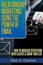 Relationship Marketing Using the Power of Email : How to Increase Reputation...