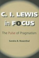 NEW - C. I. Lewis in Focus: The Pulse of Pragmatism (American Philosophy)