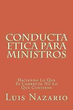 Conducta Etica para Ministros : Haciendo lo Que Es Correcto No lo Que...