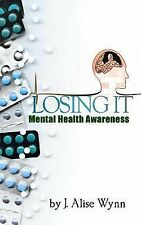 Losing It : Mental Health Awareness by J. Alise Wynn (2015, Paperback, Large...
