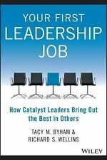 Your First Leadership Job : How Catalyst Leaders Bring Out the Best in Others...