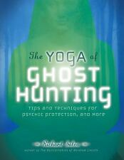 The Yoga of Ghost Hunting: Tips and Techniques for Psychic Protection -ExLibrary