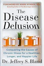 The Disease Delusion: Conquering the Causes of Chronic Illness for a Healthier,