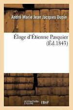 Histoire: Eloge d'Etienne Pasquier by Andre-Marie-Jean-Jacques Dupin and...