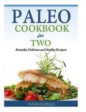 Paleo Cookbook for Two : Everyday Delicious and Healthy Recipes! by Susan...