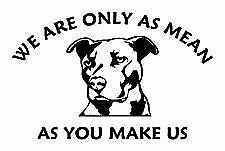 WE ARE ONLY AS MEAN AS YOU MAKE US,DOG STICKER.CAR, VAN,TRUCKS,CAMPERVAN,