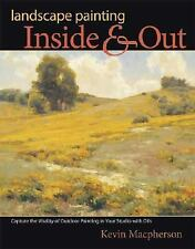 Landscape Painting Inside and Out: Capture the Vitality of Outdoor Painting in
