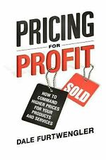 Pricing for Profit : How to Command Higher Prices for Your Products and...