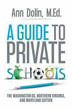 A Guide to Private Schools : The Washington, DC, Northern Virginia, and...