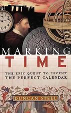Marking Time : The Epic Quest to Invent the Perfect Calendar by Duncan Steel...