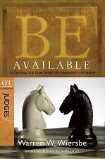 Be Available (Judges): Accepting the Challenge to Confront the Enemy, Wiersbe, W