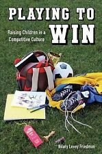 Playing to Win: Raising Children in a Competitive Culture by Hilary Levey...