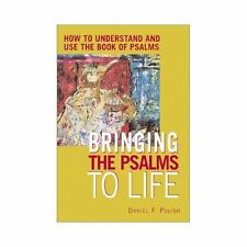 Bringing the Psalms to Life : How to Understand and Use the Book of Psalms by...