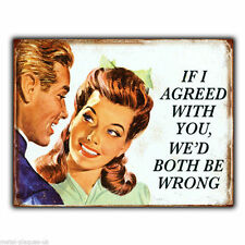 METAL SIGN WALL PLAQUE IF I AGREED WITH YOU BOTH BE WRONG funny humorous poster