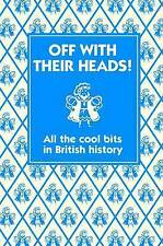 Off with Their Heads!: All the Cool Bits in British History by Martin Oliver...