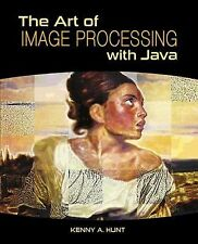 The Art of Image Processing with Java by Hunt, Kenny A.