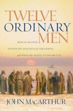 Twelve Ordinary Men: How the Master Shaped His Disciples for Greatness, and What