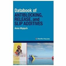 Databook of Antiblocking, Release, and Slip Additives by Anna Wypych (2013,...