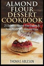 Almond Flour Dessert Cookbook: 25 Delicious Gluten-Free Sweets & Treats Made wit