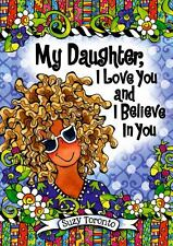 My Daughter, I Love You and I Believe in You by Suzy Toronto (2014, Hardcover)