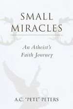Small Miracles: An Atheist's Faith Journey