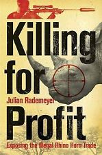 Killing for Profit : Exposing the Illegal Rhino Horn Trade by Julian...