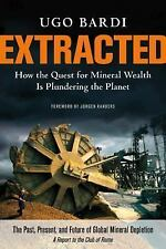Extracted: How the Quest for Mineral Wealth Is Plundering the Planet, Bardi, Ugo