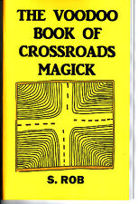 THE VOODOO BOOK OF CROSSROADS MAGICK by S. Rob occult magick