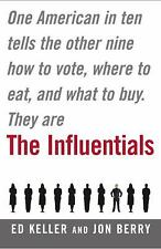The Influentials: One American in Ten Tells the Other Nine How to Vote, Where to
