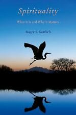 Spirituality: What It Is and Why It Matters ~ Gottlieb, Roger S. PB