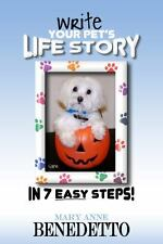 Write Your Pet's Life Story in 7 Easy Steps by Mary Anne Benedetto (2013,...