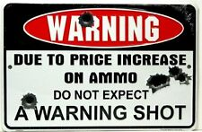 """Warning Due to Price Increase on Ammo Do Not Expect a Warning Shot 8"""" X12"""" Metal"""
