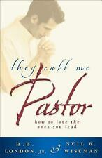 They Call Me Pastor : How to Love the Ones You Lead by Neil B. Wiseman and H....