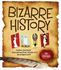 Bizarre History : Strange Happenings, Stupid Misconceptions, Distorted Facts...