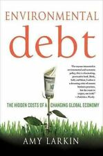 Environmental Debt: The Hidden Costs of a Changing Global Economy, Larkin, Amy,