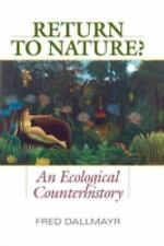 Return to Nature? : An Ecological Counterhistory by Fred Dallmayr (2015,...